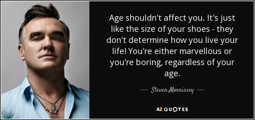 quote-age-shouldn-t-affect-you-it-s-just-like-the-size-of-your-shoes-they-don-t-determine-stev...jpg